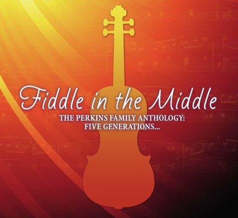 Fiddle in the Middle: The Perkins Family Anthology, Five Generations...
