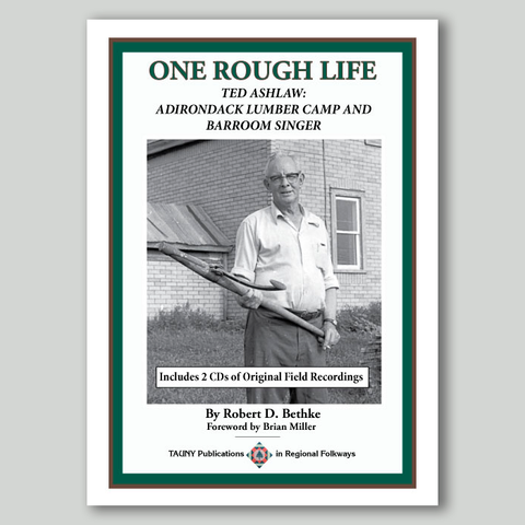 One Rough Life, Ted Ashlaw: Adirondack Lumber Camp and Barroom Singer