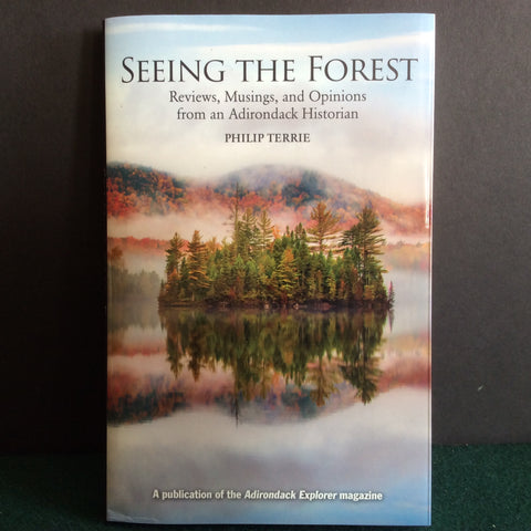 Seeing the Forest: Reviews, Musings, and Opinions from an Adirondack Historian
