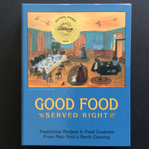 Good Food Served Right; Traditional Recipes and Food Customs From New York's North Country