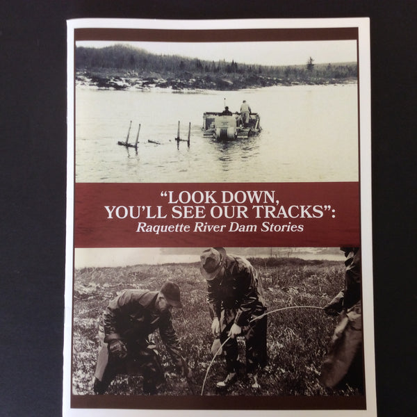 """Look Down, You'll See Our Tracks"": Raquette River Dam Stories Exhibition Catalog"