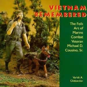 Vietnam Remembered The Folk Art of Marine Combat Veteran Michael D. Cousino, Sr.