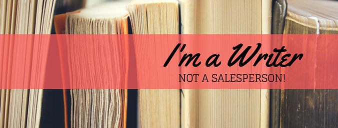 I'm a Writer, Not a Salesperson!