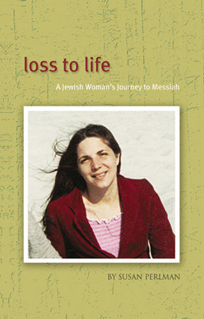 Loss To Life: A Jewish Woman's Journey to Messiah