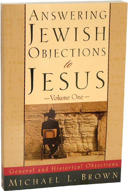 Answering Jewish Objections to Jesus, Volume One: General and Historical Objections