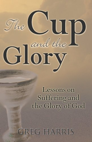 The Cup and the Glory: Lessons on Suffering and the Glory of God
