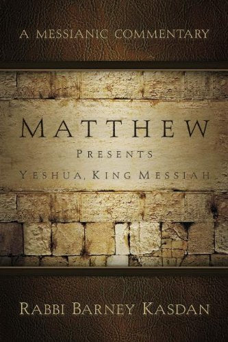 Matthew Presents Yeshua, King Messiah: A Messianic Commentary