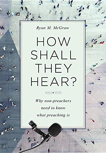 How Shall They Hear?