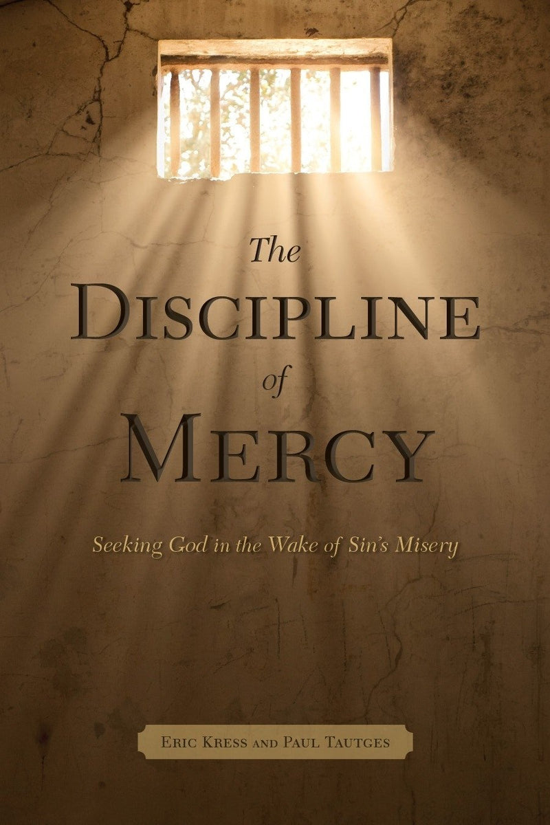 The Discipline of Mercy: Seeking God in the Wake of Sin's Consequences