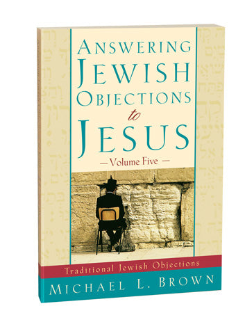 Answering Jewish Objections to Jesus, Volume Five: Traditional Jewish Objections