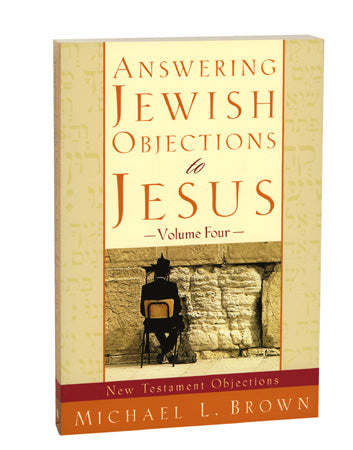 Answering Jewish Objections to Jesus, Volume Four: New Testament Objections