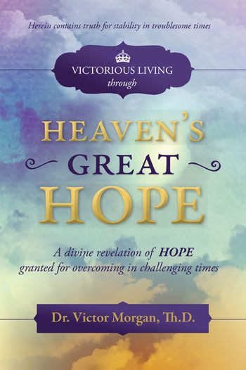 Victorious Living through Heaven's Great Hope