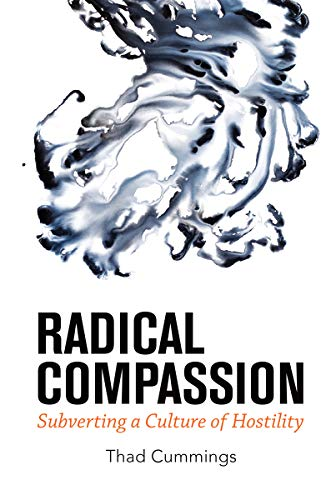 Radical Compassion: Subverting a Culture of Hostility