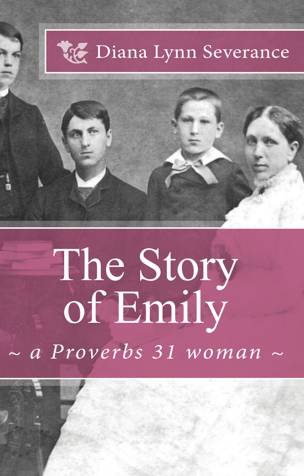 The Story of Emily:  A Proverbs 31 Woman