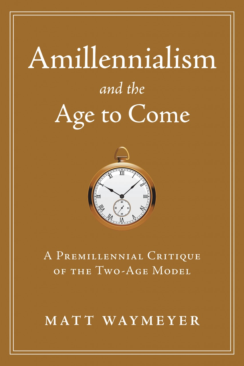Amillennialism and the Age to Come: A Premillennial Critique of the Two-Age Model