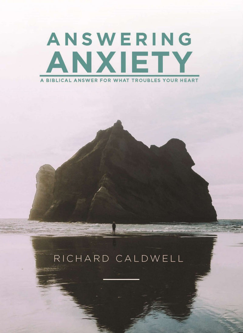 Answering Anxiety: A Biblical Answer for What Troubles Your Heart