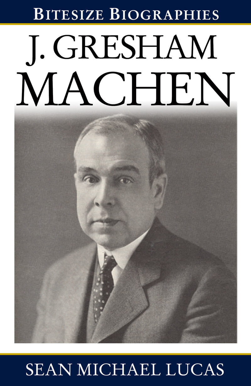 J. Gresham Machen (Bitesize Biographies)