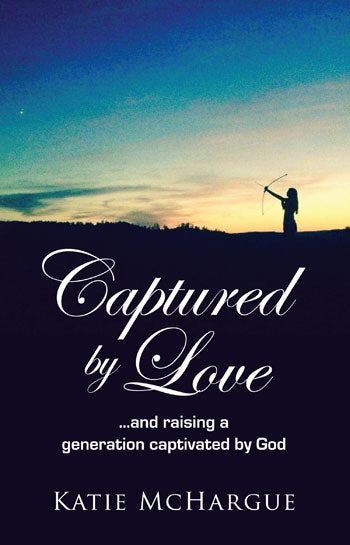 Captured by Love: And Raising a Generation Captivated by God