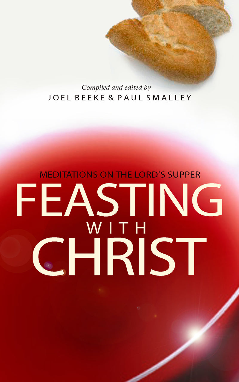 Feasting with Christ - Meditations on the Lord's Supper