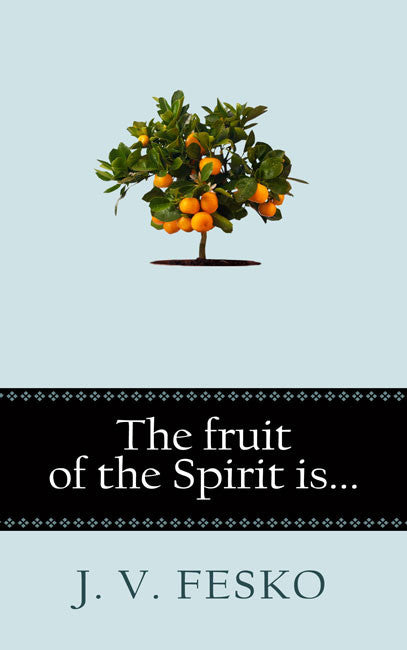 The Fruit of the Spirit is...