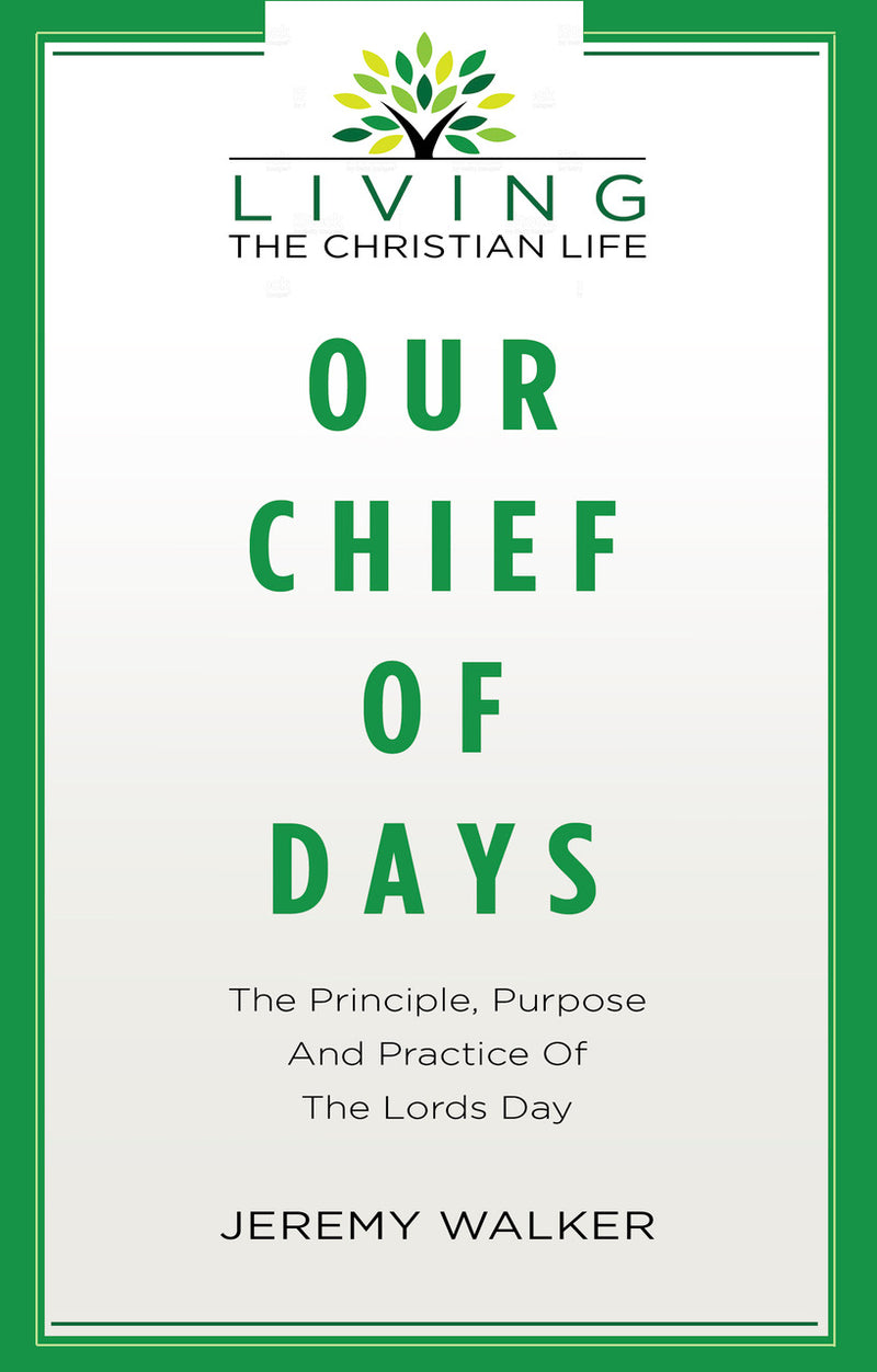 Our Chief of Our Days : The Principle, Purpose and Practice of the Lords Day