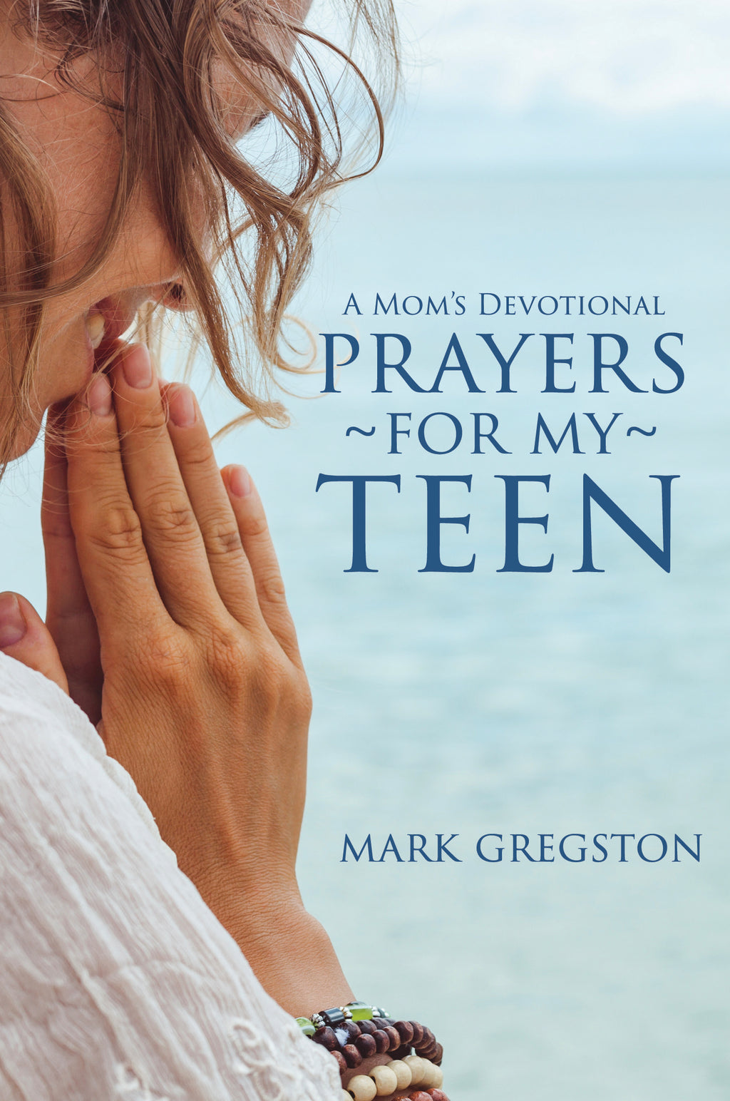 A Mom's Devotional: Prayers for My Teen