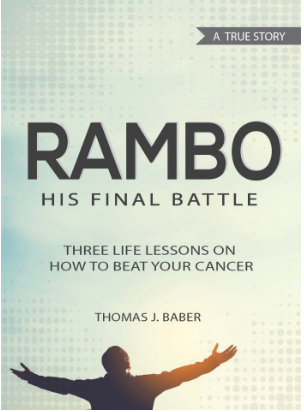 Rambo--His Final Battle: Three Life Lessons on How to Beat Your Cancer