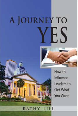 A Journey to Yes: How to Influence Leaders to Get What You Want