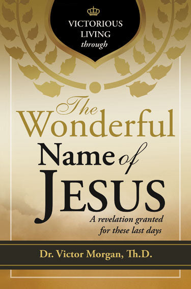 Victorious Living through the Wonderful Name of Jesus
