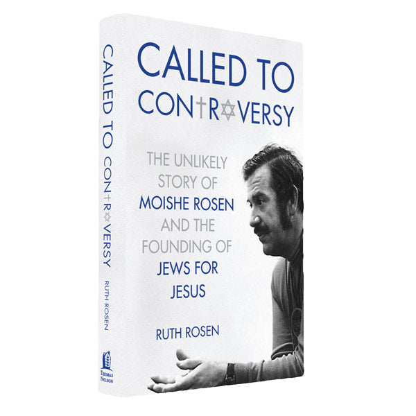 Called to Controversy - The Unlikely Story of Moishe Rosen and the Founding of Jews for Jesus