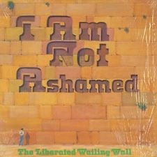 I Am Not Ashamed - Liberated Wailing Wall