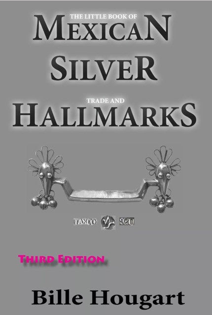 The Little Book of Mexican Silver Trade and Hallmarks - Third Edition