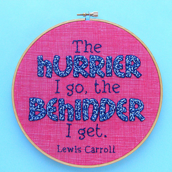 The Hurrier I Go the Behinder I Get - embroidery pattern