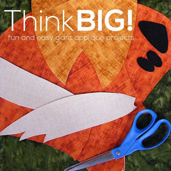 Think BIG! Fun and Easy Giant Applique Class
