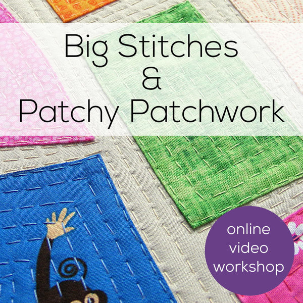 Big Stitches and Patchy Patchwork - an online video workshop