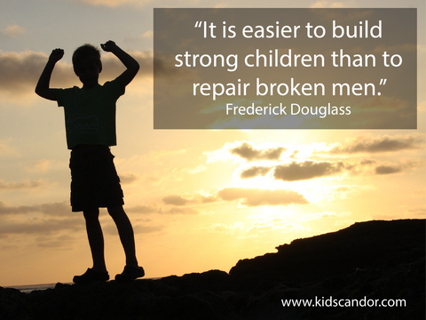 It is easier to build strong children than to repair broken men. -Frederick Douglass