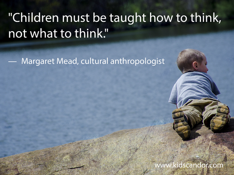 """Children must be taught how to think, not what to think.""  —	Margaret Mead, cultural anthropologist"