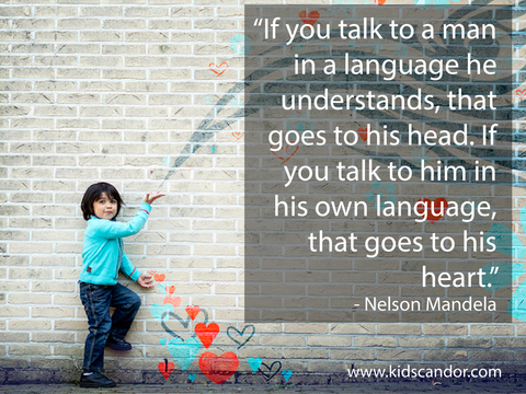–	❝If you talk to a man in a language he understands, that goes to his head. If you talk to him in his own language, that goes to his heart.❞ –	‒Nelson Mandela