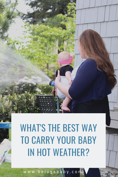 What's The Best Way To Carry Your Baby In Hot Weather? Tips + Tricks for Comfort and Safety