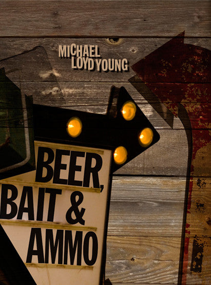 Beer, Bait & Ammo – Michael Loyd Young (Softcover)