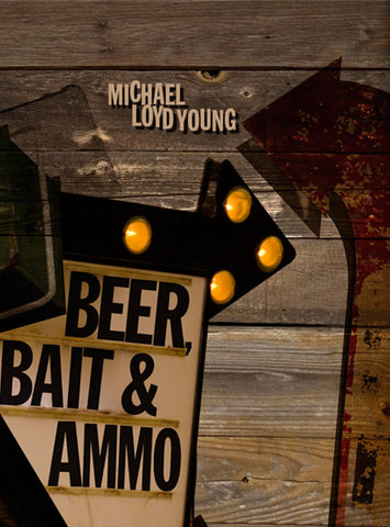 Beer, Bait & Ammo – Michael Loyd Young (Hardcover)