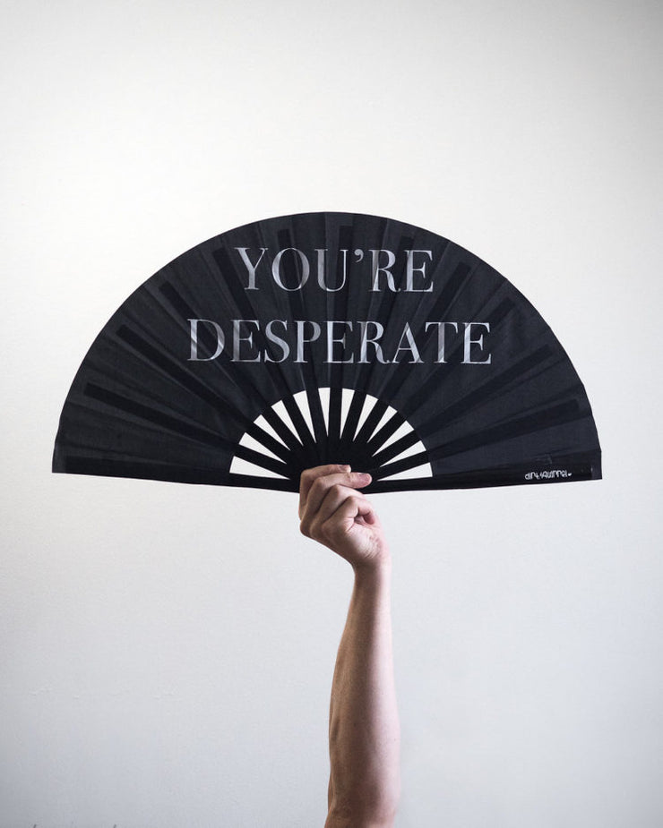 You're Desperate Fan