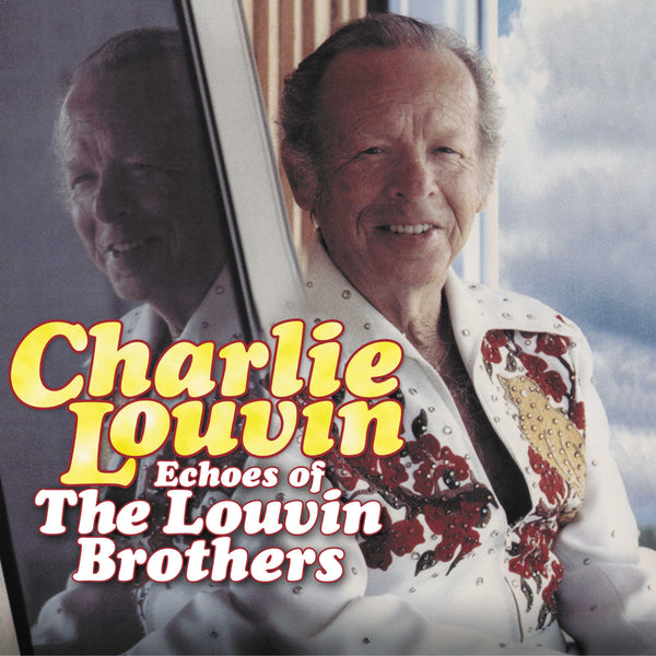 Charlie Louvin: Echoes Of The Louvin Brothers