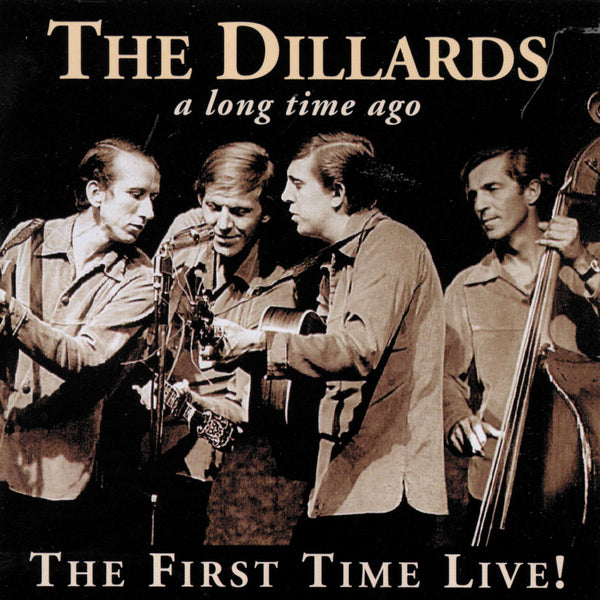 Dillards, The: A Long Time Ago, The First Time Live!