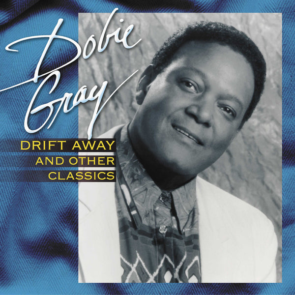 Dobie Gray: Drift Away And Other Classics