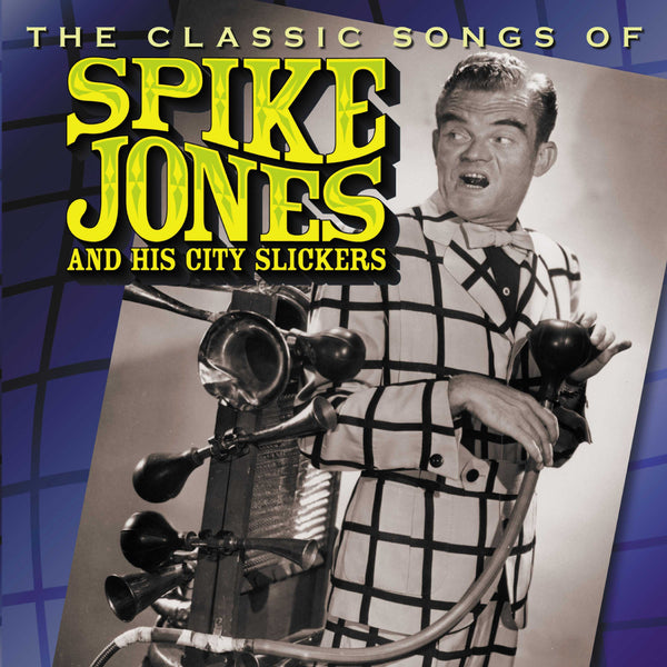 Spike Jones & His City Slickers: The Classic Songs