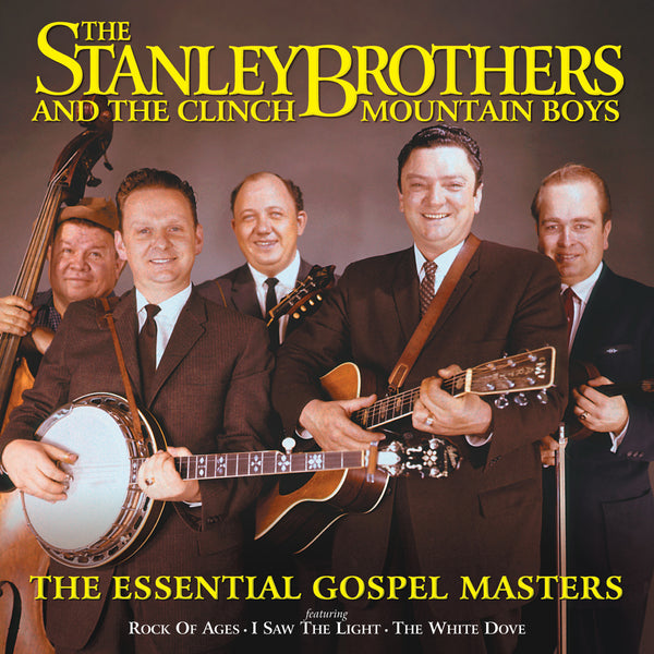 Stanley Brothers and The Clinch Mountain Boys: The Essential Gospel Masters