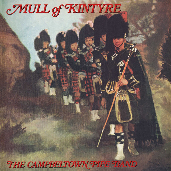 Campbeltown Pipe Band: Mull Of Kintyre