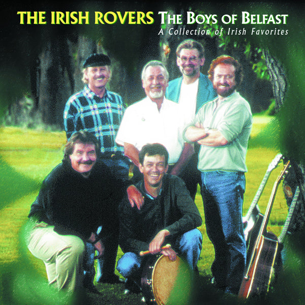 Irish Rovers, The: The Boys Of Belfast, A Collection Of Irish Favorites