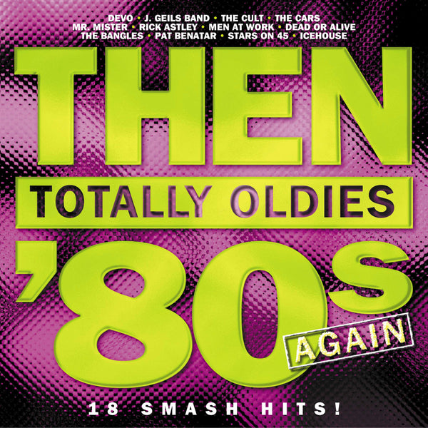 Then: Totally Oldies - The 80s Again